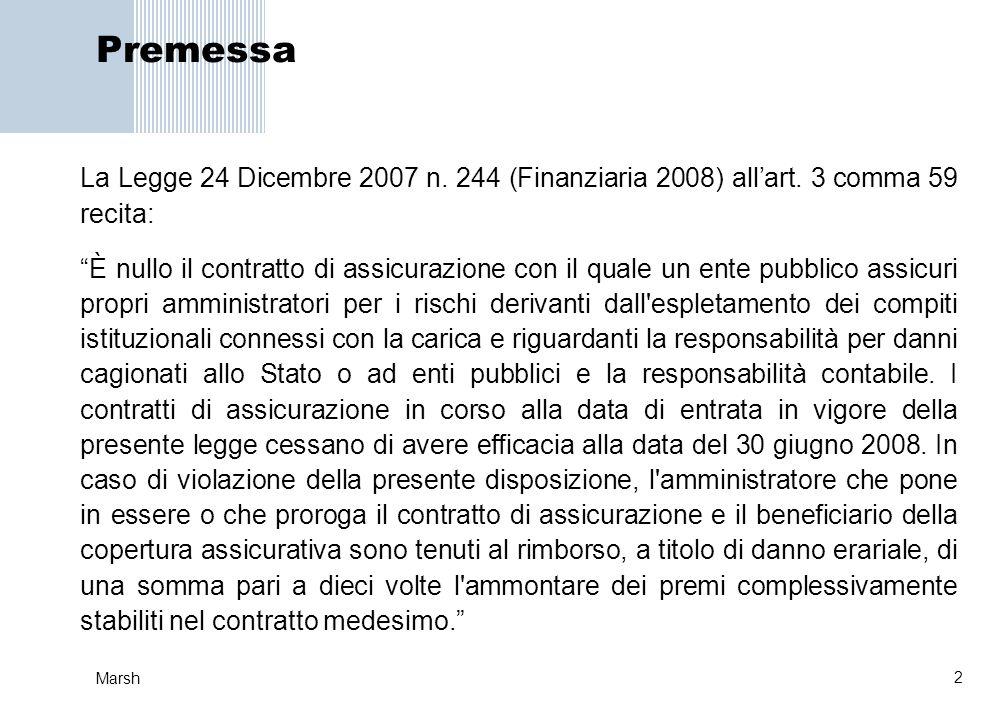 2 Marsh Premessa La Legge 24 Dicembre 2007 n. 244 (Finanziaria 2008) allart. 3 comma 59 recita: È nullo il contratto di assicurazione con il quale un