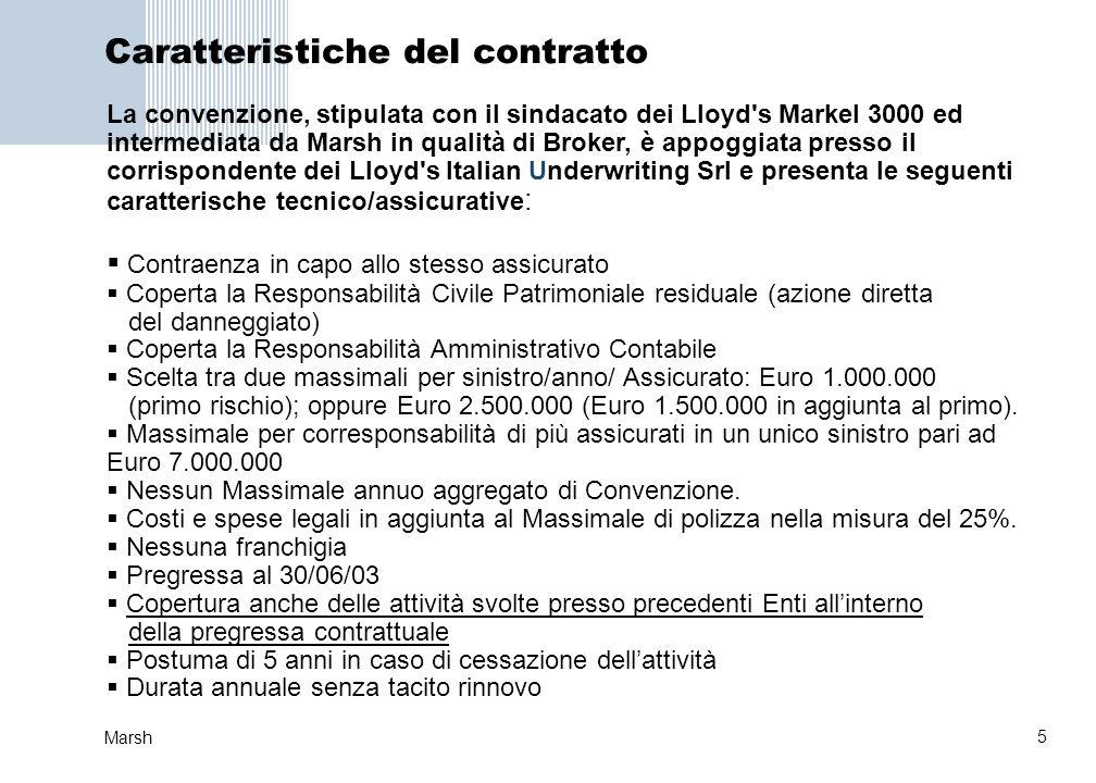 5 Marsh Caratteristiche del contratto La convenzione, stipulata con il sindacato dei Lloyd's Markel 3000 ed intermediata da Marsh in qualità di Broker