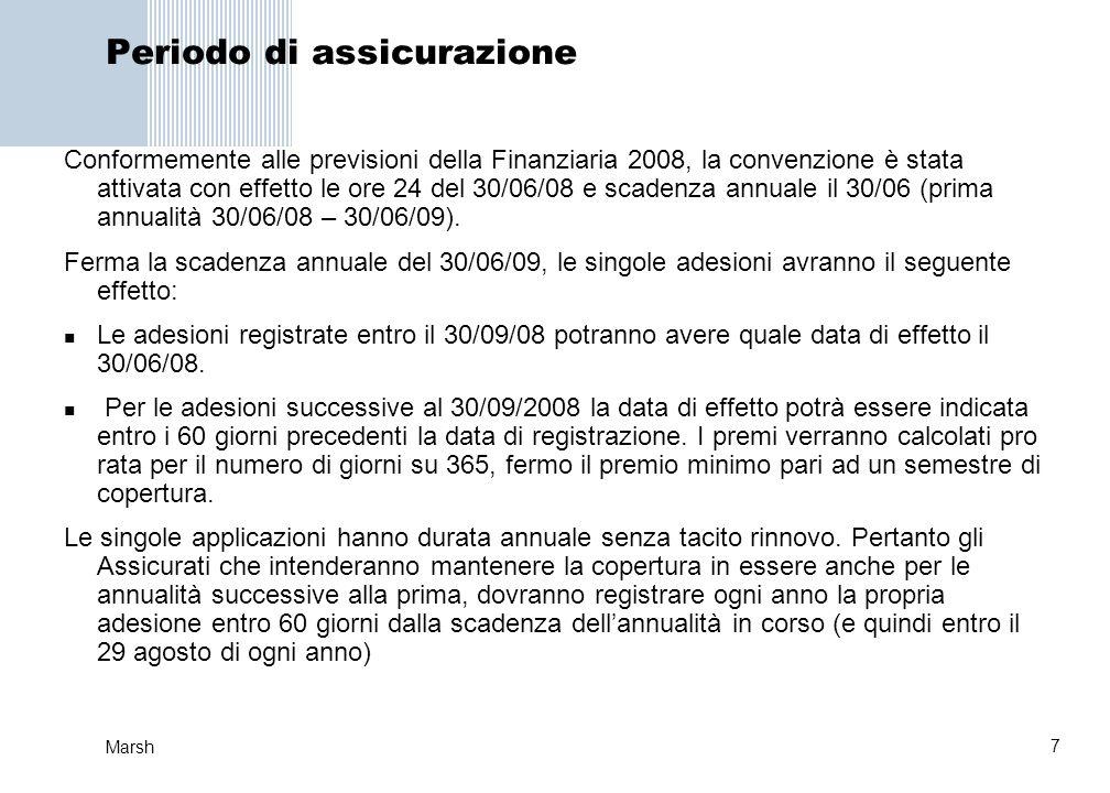 7 Marsh Periodo di assicurazione Conformemente alle previsioni della Finanziaria 2008, la convenzione è stata attivata con effetto le ore 24 del 30/06