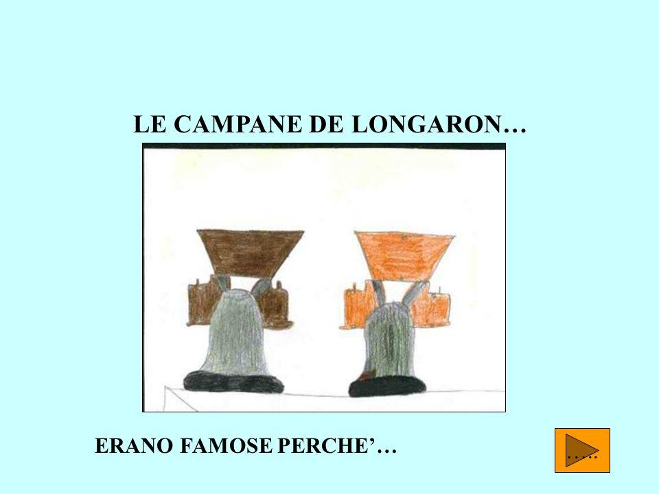 LE CAMPANE DE LONGARON… ….. ERANO FAMOSE PERCHE…
