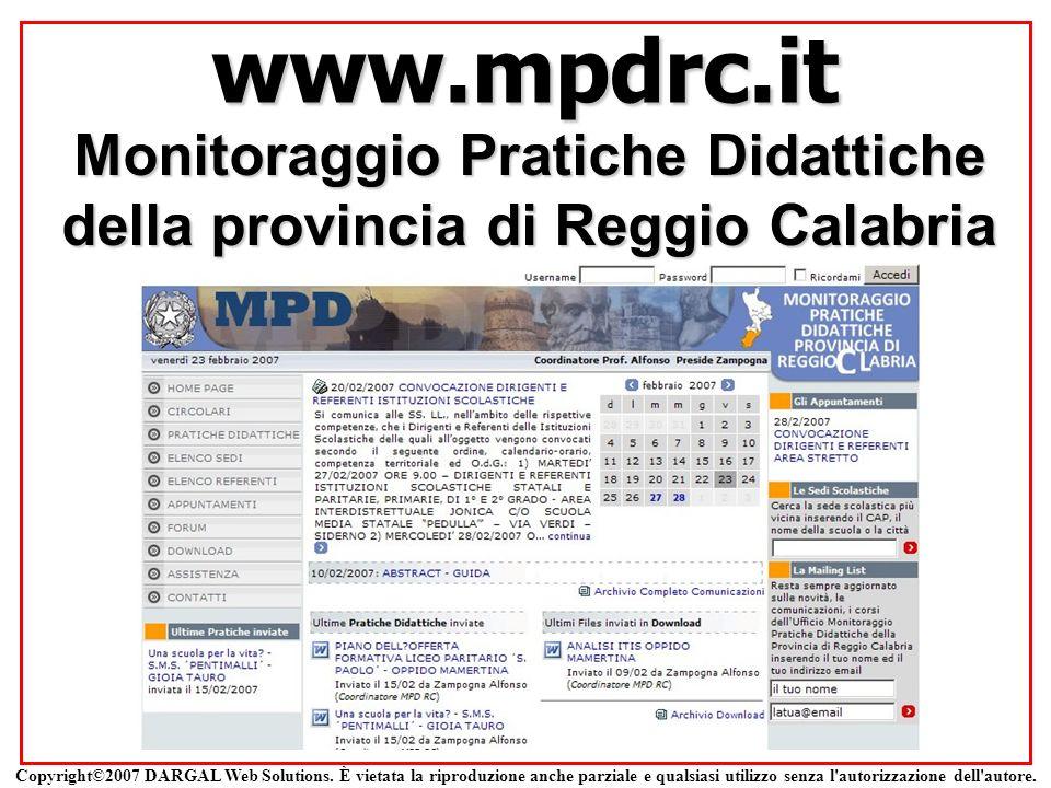 www.mpdrc.it Monitoraggio Pratiche Didattiche della provincia di Reggio Calabria Copyright©2007 DARGAL Web Solutions. È vietata la riproduzione anche
