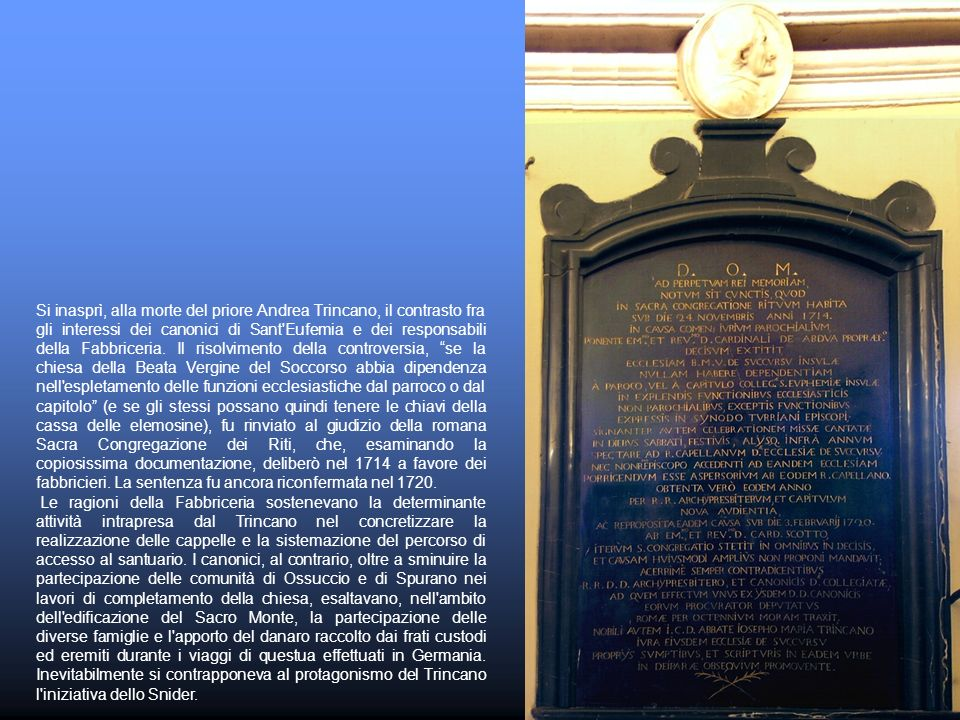 Si inasprì, alla morte del priore Andrea Trincano, il contrasto fra gli interessi dei canonici di Sant'Eufemia e dei responsabili della Fabbriceria. I