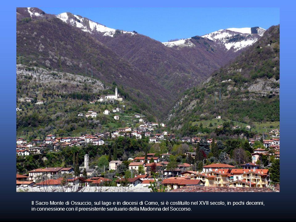 Il Sacro Monte di Ossuccio, sul lago e in diocesi di Como, si è costituito nel XVII secolo, in pochi decenni, in connessione con il preesistente santuario della Madonna del Soccorso.