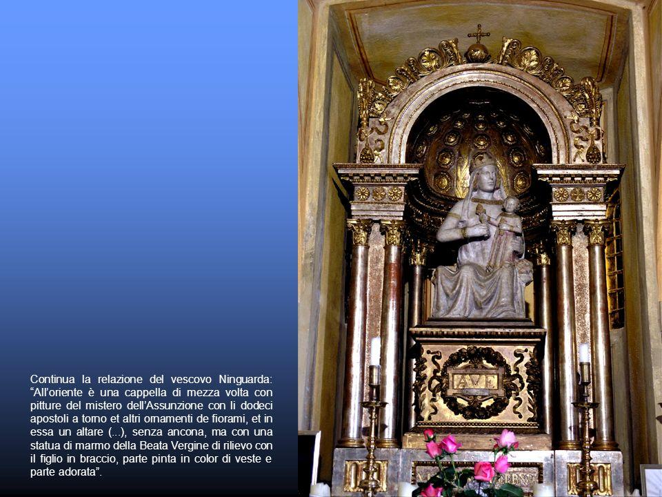 Continua la relazione del vescovo Ninguarda: Alloriente è una cappella di mezza volta con pitture del mistero dellAssunzione con li dodeci apostoli a