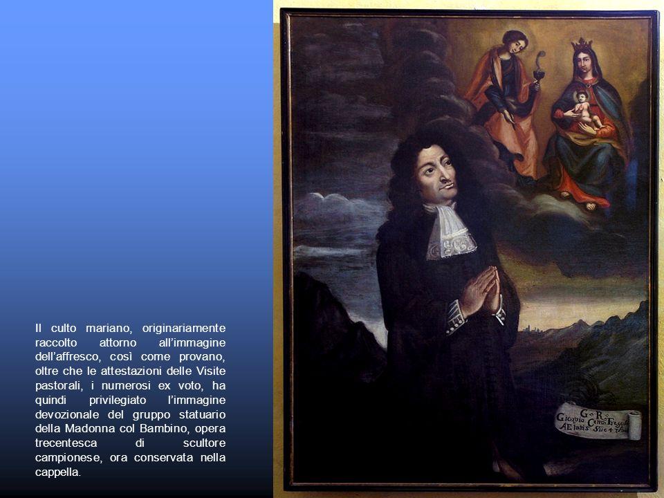 Il culto mariano, originariamente raccolto attorno allimmagine dellaffresco, così come provano, oltre che le attestazioni delle Visite pastorali, i nu