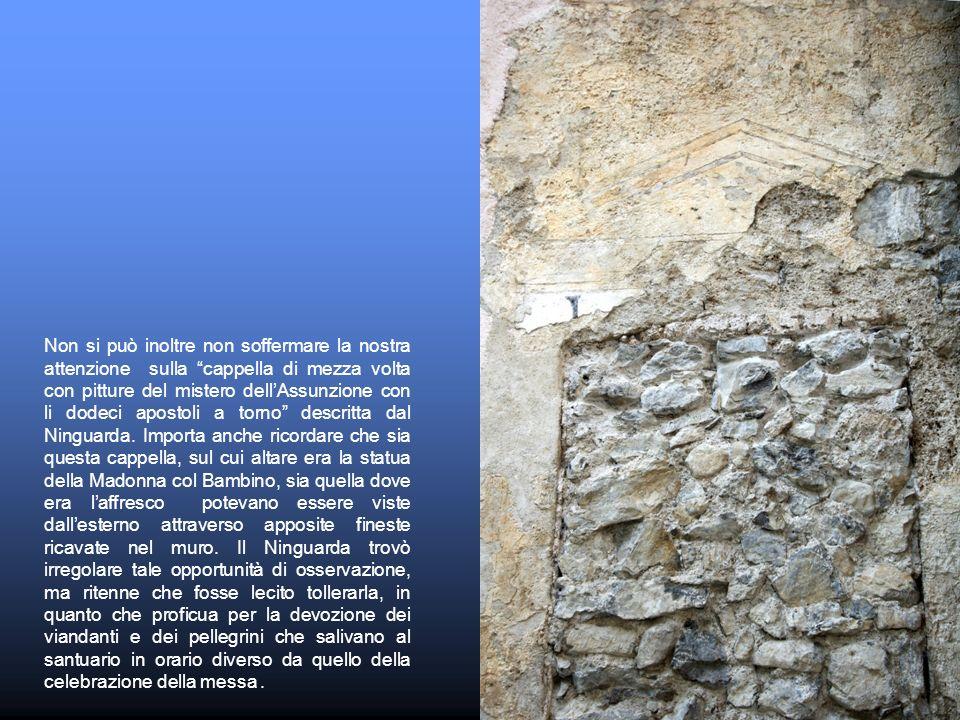Non si può inoltre non soffermare la nostra attenzione sulla cappella di mezza volta con pitture del mistero dellAssunzione con li dodeci apostoli a t