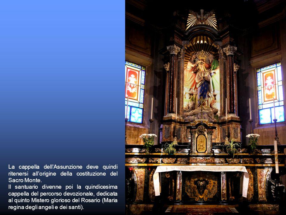 La cappella dellAssunzione deve quindi ritenersi allorigine della costituzione del Sacro Monte. Il santuario divenne poi la quindicesima cappella del