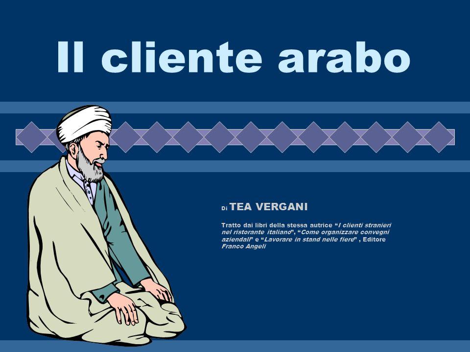 Il cliente arabo Di TEA VERGANI Tratto dai libri della stessa autrice I clienti stranieri nel ristorante italiano, Come organizzare convegni aziendali