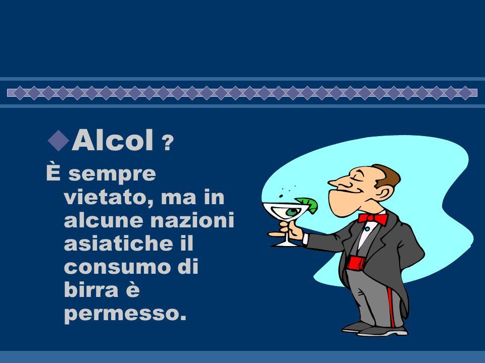 Alcol ? È sempre vietato, ma in alcune nazioni asiatiche il consumo di birra è permesso.