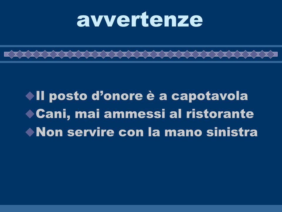 avvertenze Il posto donore è a capotavola Cani, mai ammessi al ristorante Non servire con la mano sinistra