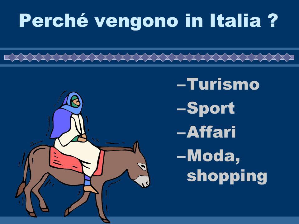 Perché vengono in Italia ? –Turismo –Sport –Affari –Moda, shopping