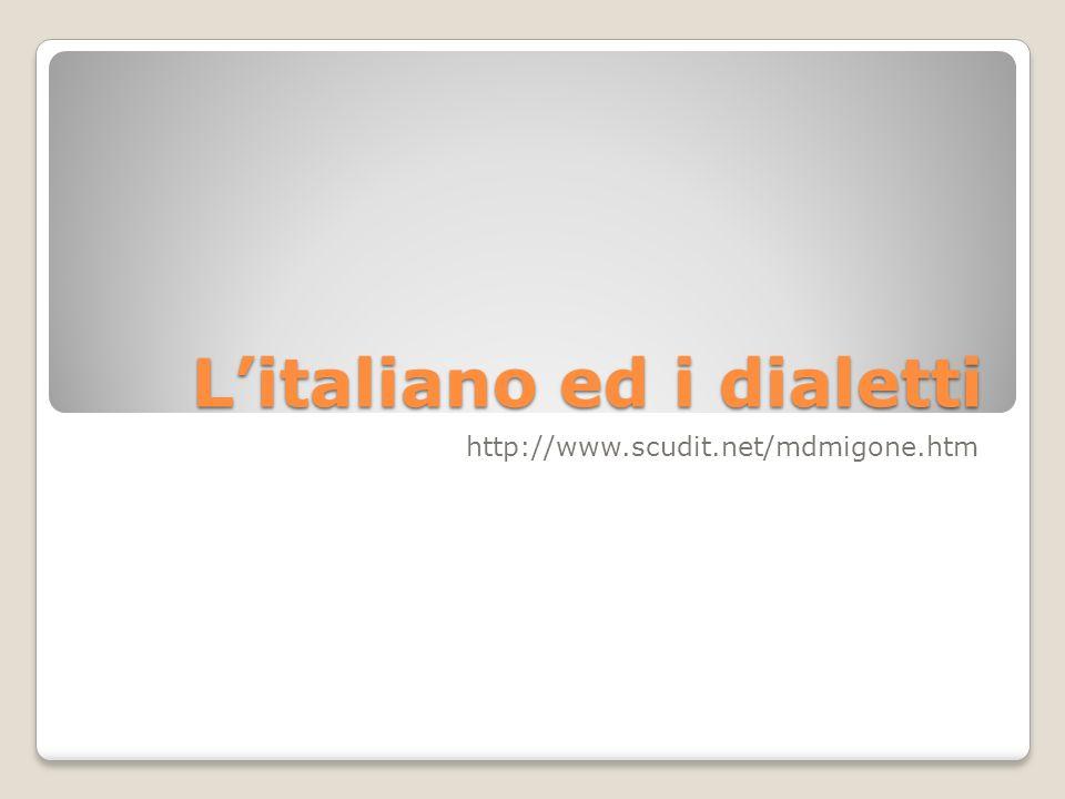 Litaliano ed i dialetti http://www.scudit.net/mdmigone.htm