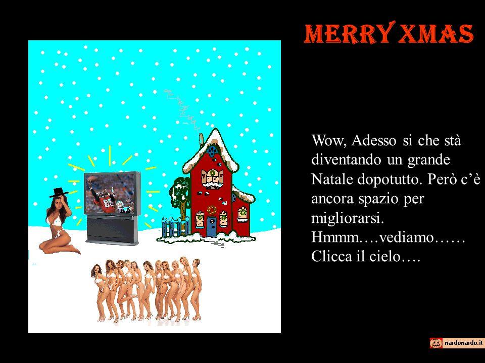 Merry Xmas Oh Si, adesso stà diventando molto meglio.