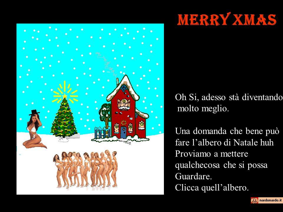 Merry Xmas Oh Si adesso molto meglio, ma sono sicuro che si può migliorare.