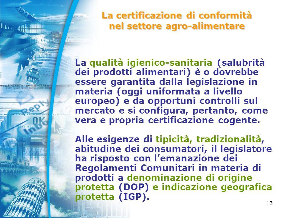 13 La qualità igienico-sanitaria (salubrità dei prodotti alimentari) è o dovrebbe essere garantita dalla legislazione in materia (oggi uniformata a livello europeo) e da opportuni controlli sul mercato e si configura, pertanto, come vera e propria certificazione cogente.