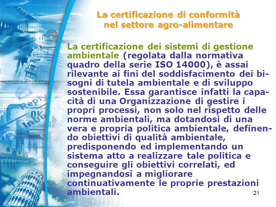 21 La certificazione dei sistemi di gestione ambientale (regolata dalla normativa quadro della serie ISO 14000), è assai rilevante ai fini del soddisfacimento dei bi- sogni di tutela ambientale e di sviluppo sostenibile.