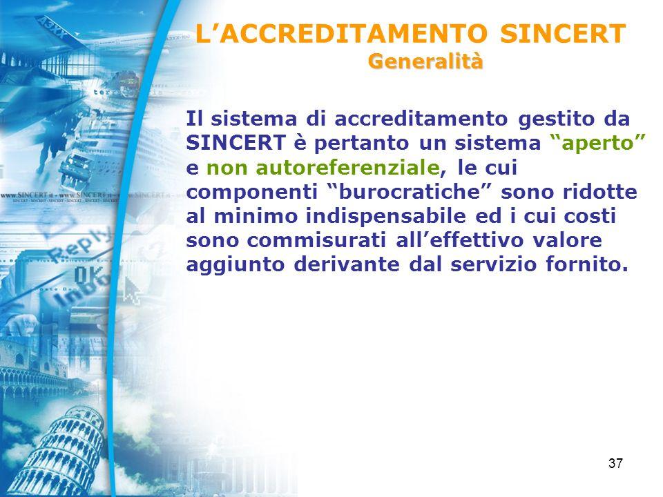 37 Il sistema di accreditamento gestito da SINCERT è pertanto un sistema aperto e non autoreferenziale, le cui componenti burocratiche sono ridotte al minimo indispensabile ed i cui costi sono commisurati alleffettivo valore aggiunto derivante dal servizio fornito.