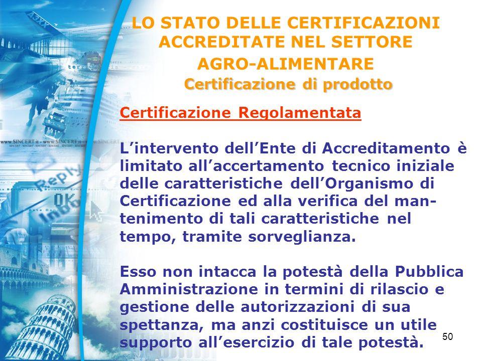 50 Certificazione Regolamentata Lintervento dellEnte di Accreditamento è limitato allaccertamento tecnico iniziale delle caratteristiche dellOrganismo di Certificazione ed alla verifica del man- tenimento di tali caratteristiche nel tempo, tramite sorveglianza.
