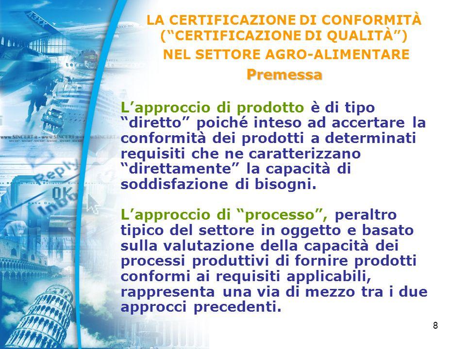 8 Lapproccio di prodotto è di tipo diretto poiché inteso ad accertare la conformità dei prodotti a determinati requisiti che ne caratterizzano direttamente la capacità di soddisfazione di bisogni.