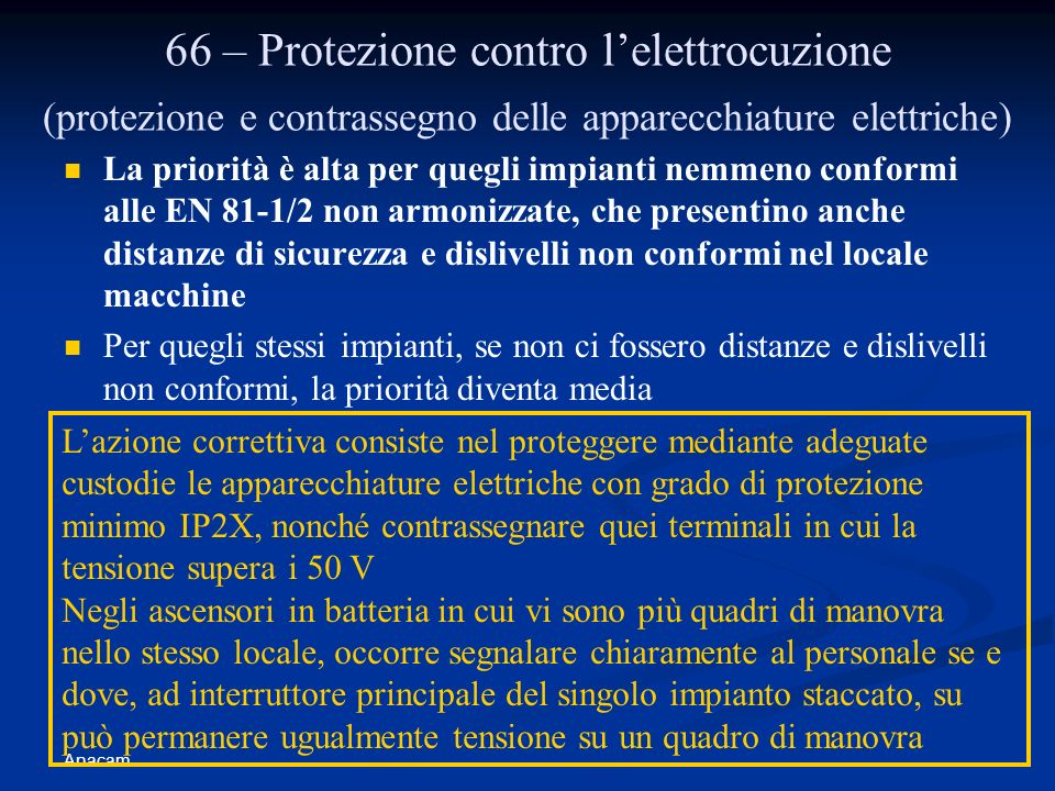Anacam 66 – Protezione contro lelettrocuzione (protezione e contrassegno delle apparecchiature elettriche) La priorità è alta per quegli impianti nemm