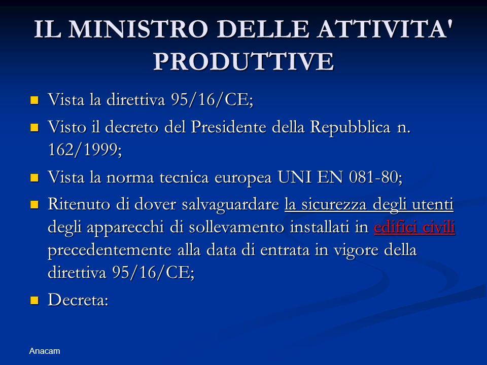 Anacam IL MINISTRO DELLE ATTIVITA' PRODUTTIVE Vista la direttiva 95/16/CE; Vista la direttiva 95/16/CE; Visto il decreto del Presidente della Repubbli