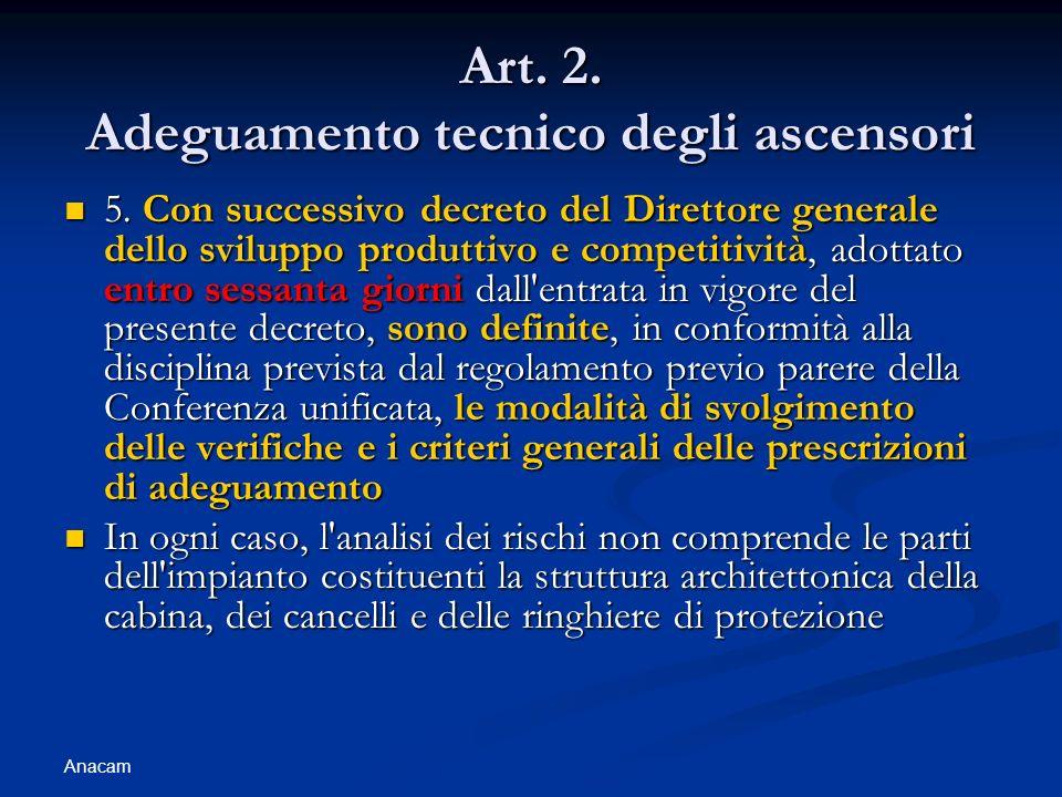 Anacam Art. 2. Adeguamento tecnico degli ascensori 5. Con successivo decreto del Direttore generale dello sviluppo produttivo e competitività, adottat