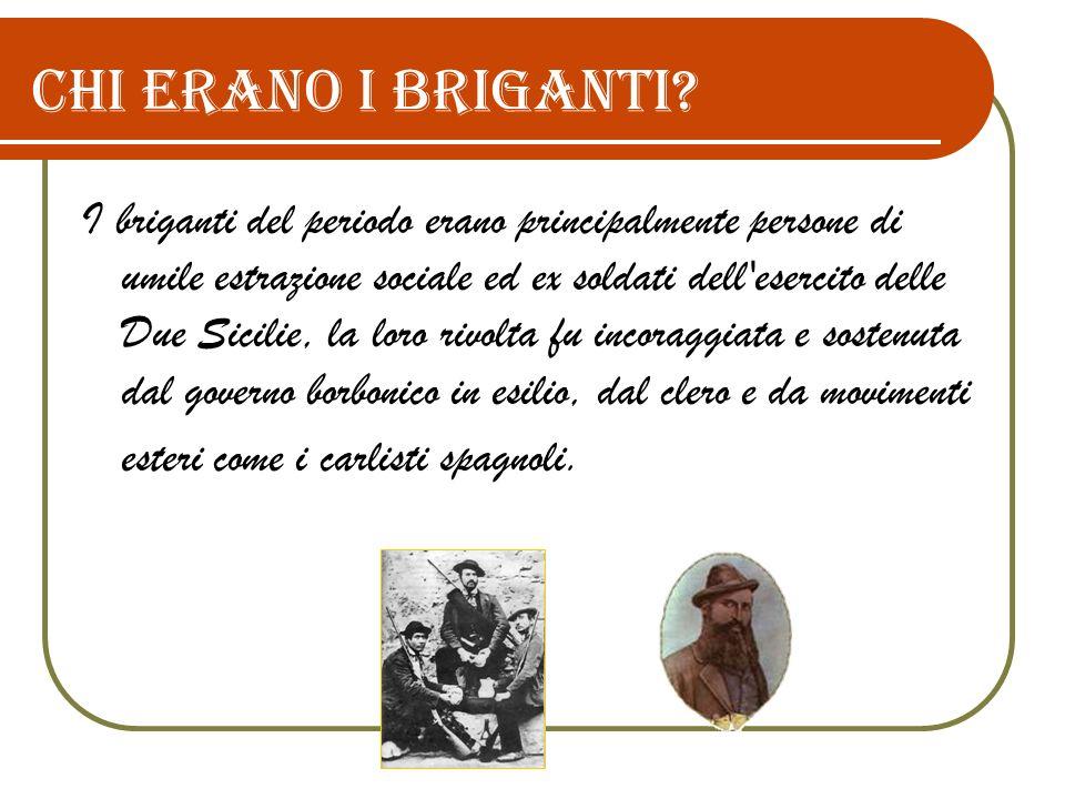 Chi erano i briganti? I briganti del periodo erano principalmente persone di umile estrazione sociale ed ex soldati dell'esercito delle Due Sicilie, l
