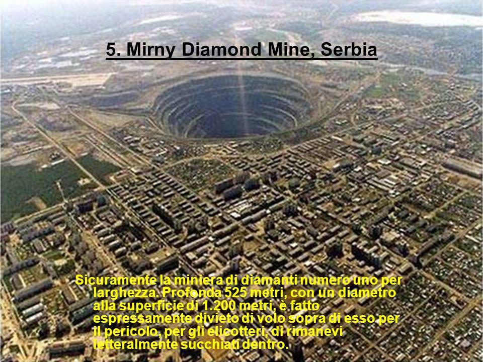 5.Mirny Diamond Mine, Serbia Sicuramente la miniera di diamanti numero uno per larghezza.