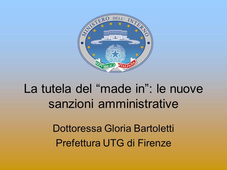 La tutela del made in: le nuove sanzioni amministrative Dottoressa Gloria Bartoletti Prefettura UTG di Firenze