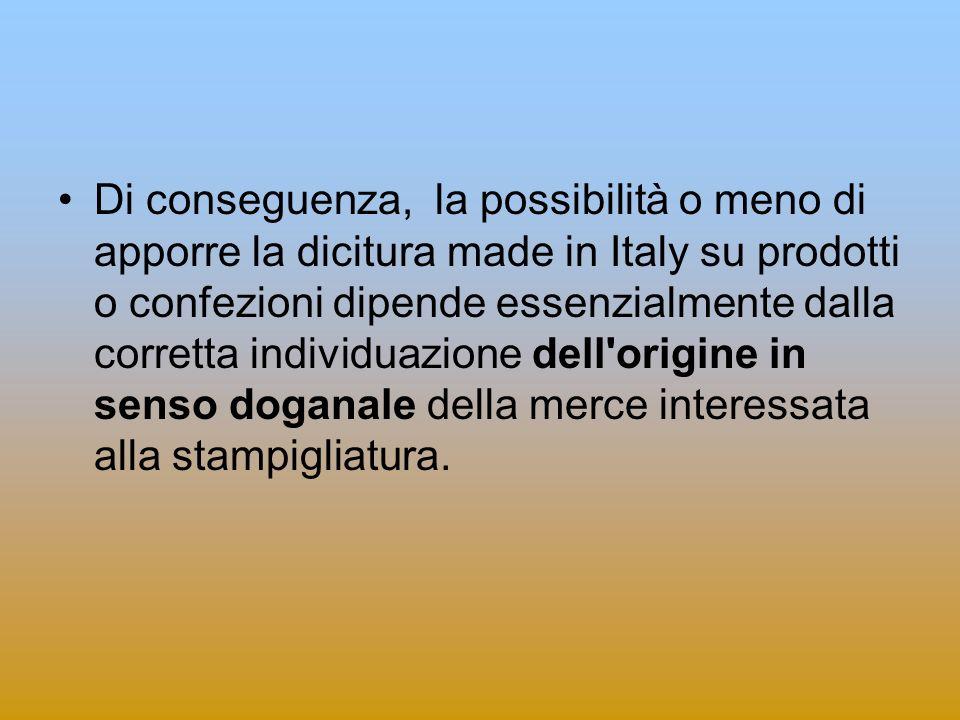 Di conseguenza, la possibilità o meno di apporre la dicitura made in Italy su prodotti o confezioni dipende essenzialmente dalla corretta individuazio