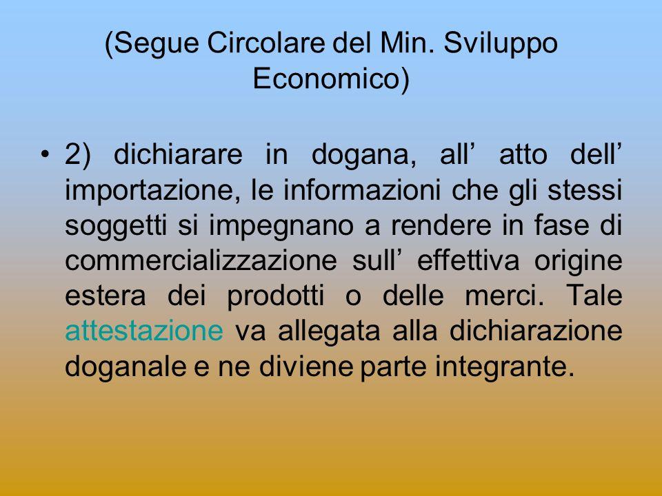 (Segue Circolare del Min. Sviluppo Economico) 2) dichiarare in dogana, all atto dell importazione, le informazioni che gli stessi soggetti si impegnan