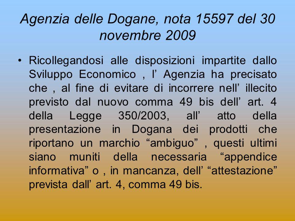 Agenzia delle Dogane, nota 15597 del 30 novembre 2009 Ricollegandosi alle disposizioni impartite dallo Sviluppo Economico, l Agenzia ha precisato che,