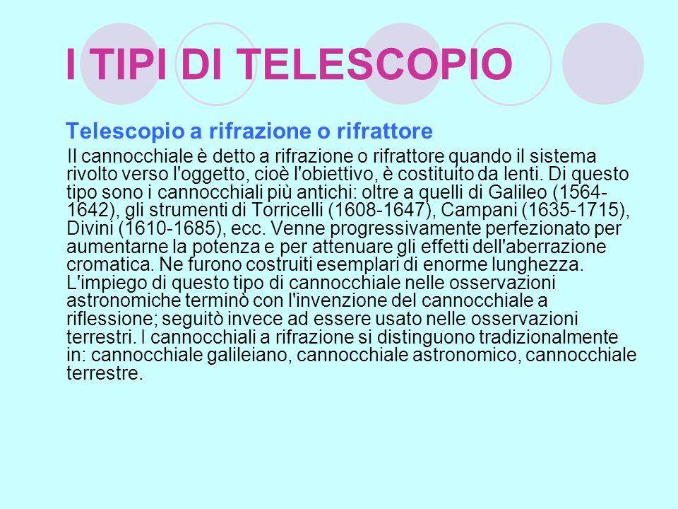 I TIPI DI TELESCOPIO Telescopio a rifrazione o rifrattore Il cannocchiale è detto a rifrazione o rifrattore quando il sistema rivolto verso l'oggetto,