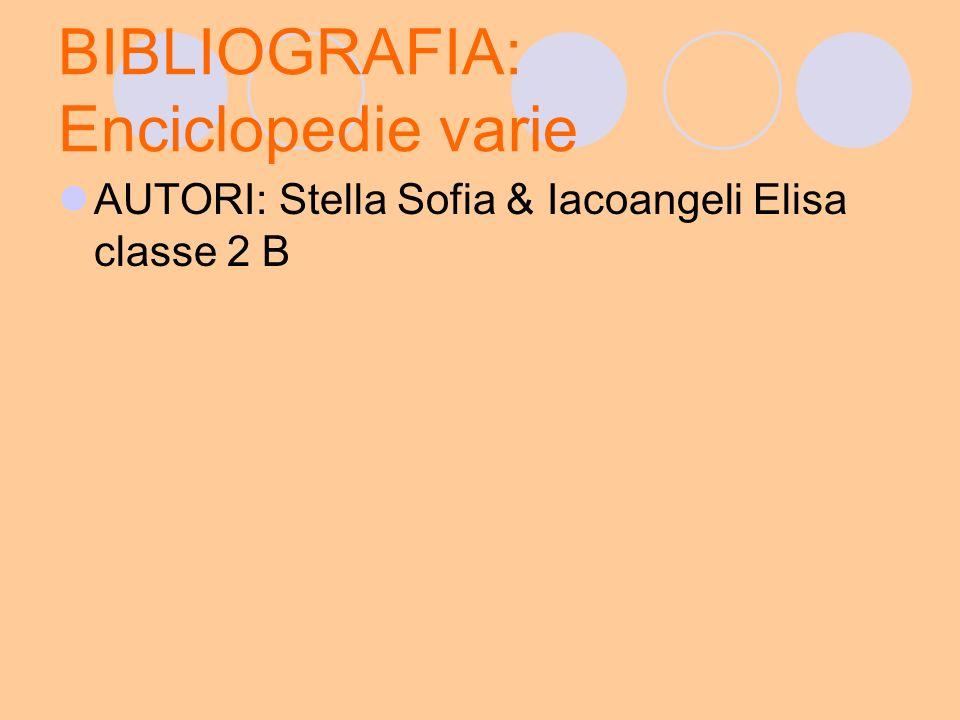 BIBLIOGRAFIA: Enciclopedie varie AUTORI: Stella Sofia & Iacoangeli Elisa classe 2 B