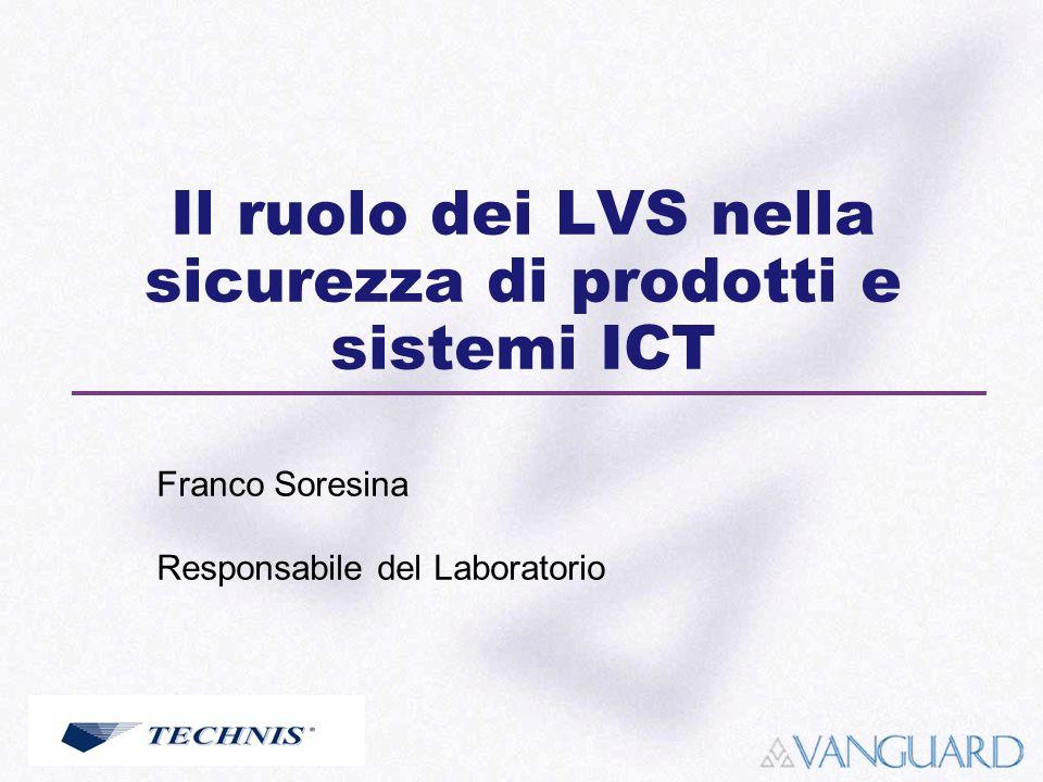 Il ruolo dei LVS nella sicurezza di prodotti e sistemi ICT Franco Soresina Responsabile del Laboratorio