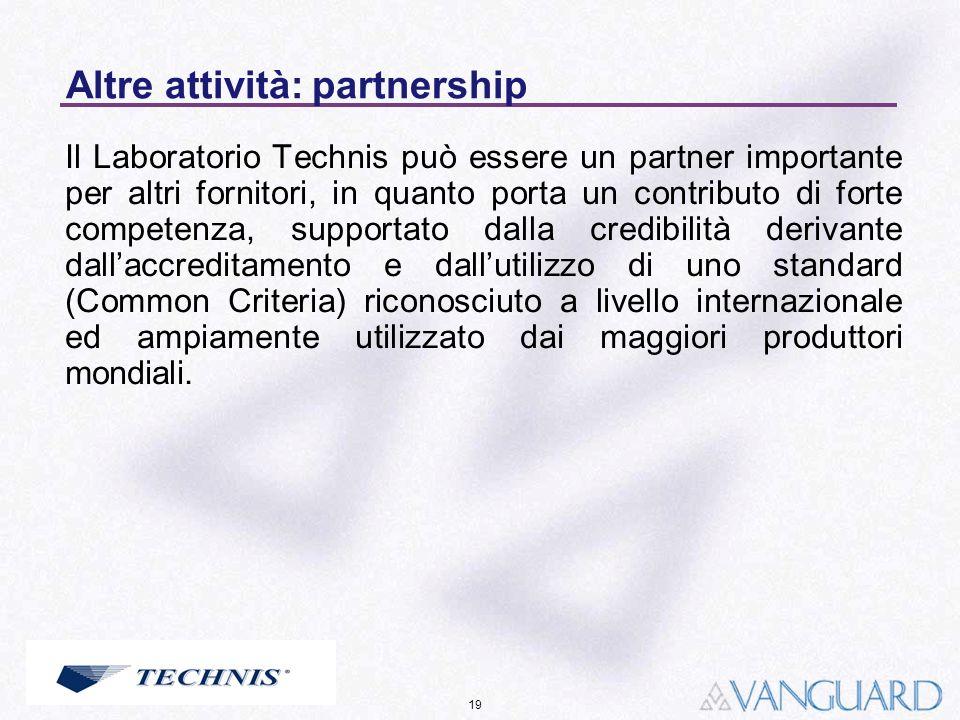 19 Altre attività: partnership Il Laboratorio Technis può essere un partner importante per altri fornitori, in quanto porta un contributo di forte com