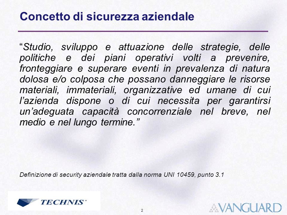 2 Concetto di sicurezza aziendale Studio, sviluppo e attuazione delle strategie, delle politiche e dei piani operativi volti a prevenire, fronteggiare