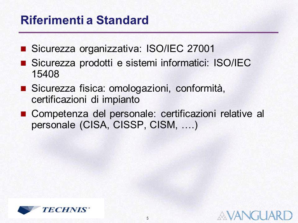 5 Riferimenti a Standard Sicurezza organizzativa: ISO/IEC 27001 Sicurezza prodotti e sistemi informatici: ISO/IEC 15408 Sicurezza fisica: omologazioni