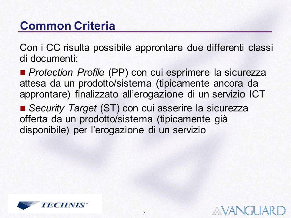 7 Common Criteria Con i CC risulta possibile approntare due differenti classi di documenti: Protection Profile (PP) con cui esprimere la sicurezza att