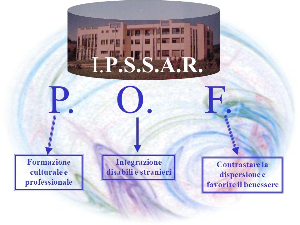 Formazione culturale e professionale Integrazione disabili e stranieri Contrastare la dispersione e favorire il benessere P. O. F. I.P.S.S.A.R.