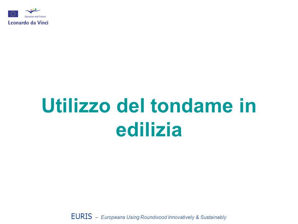 Utilizzo del tondame in edilizia EURIS – Europeans Using Roundwood Innovatively & Sustainably