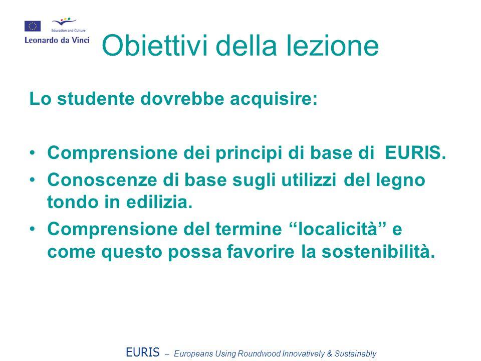 Obiettivi della lezione Lo studente dovrebbe acquisire: Comprensione dei principi di base di EURIS. Conoscenze di base sugli utilizzi del legno tondo