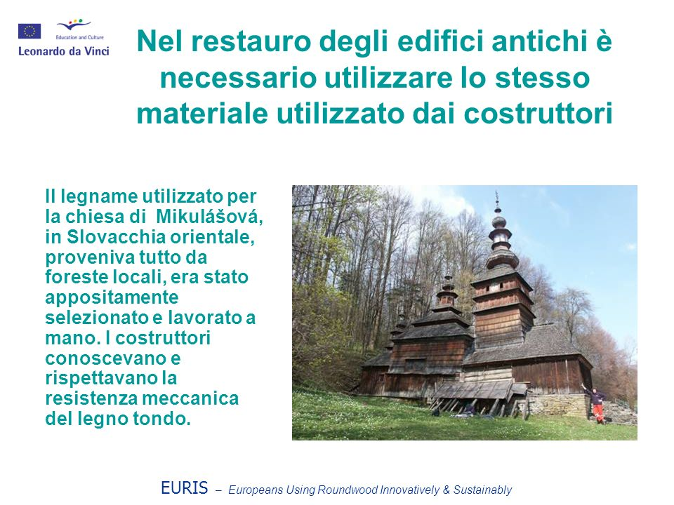 EURIS – Europeans Using Roundwood Innovatively & Sustainably Nel restauro degli edifici antichi è necessario utilizzare lo stesso materiale utilizzato