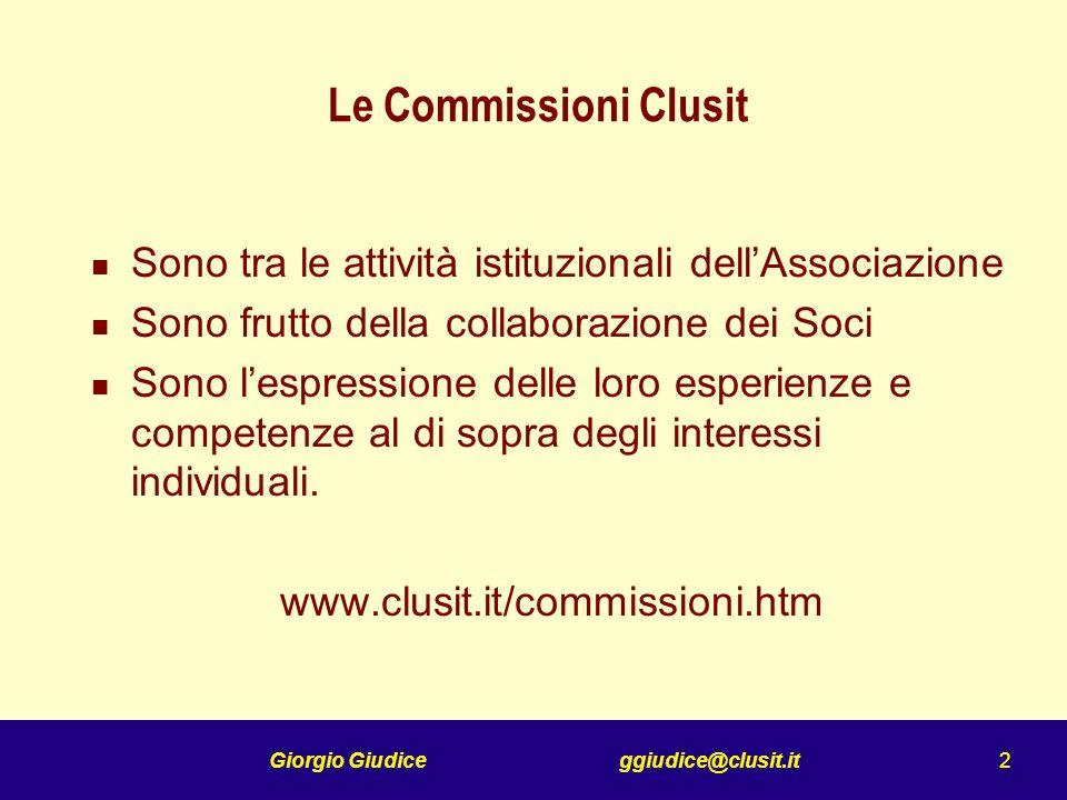 Giorgio Giudice ggiudice@clusit.it 3 Commissione CLUSIT Certificazioni in materia di sicurezza informatica Nel corso della Prima Assemblea dei soci CLUSIT, il 30 Marzo 2001, è stata varata la costituzione della Commissione di Studio sulla Certificazione nel contesto della Sicurezza Informatica.