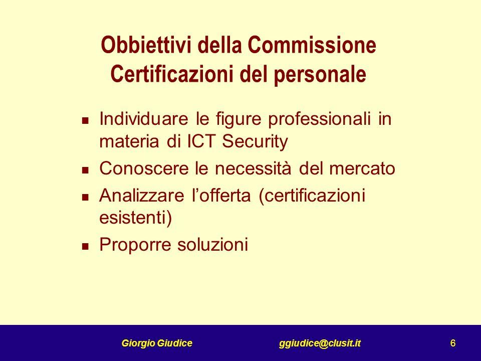 Giorgio Giudice ggiudice@clusit.it 7 Indagine Verificare linteresse al problema Quali figure devono essere riconosciute da una Certificazione Valore delle certificazioni esistenti