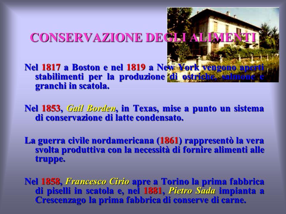 CONSERVAZIONE DEGLI ALIMENTI Nel 1817 a Boston e nel 1819 a New York vengono aperti stabilimenti per la produzione di ostriche, salmone e granchi in scatola.