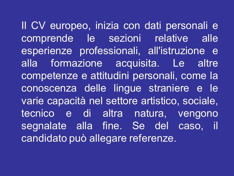 Il CV europeo, inizia con dati personali e comprende le sezioni relative alle esperienze professionali, all'istruzione e alla formazione acquisita. Le
