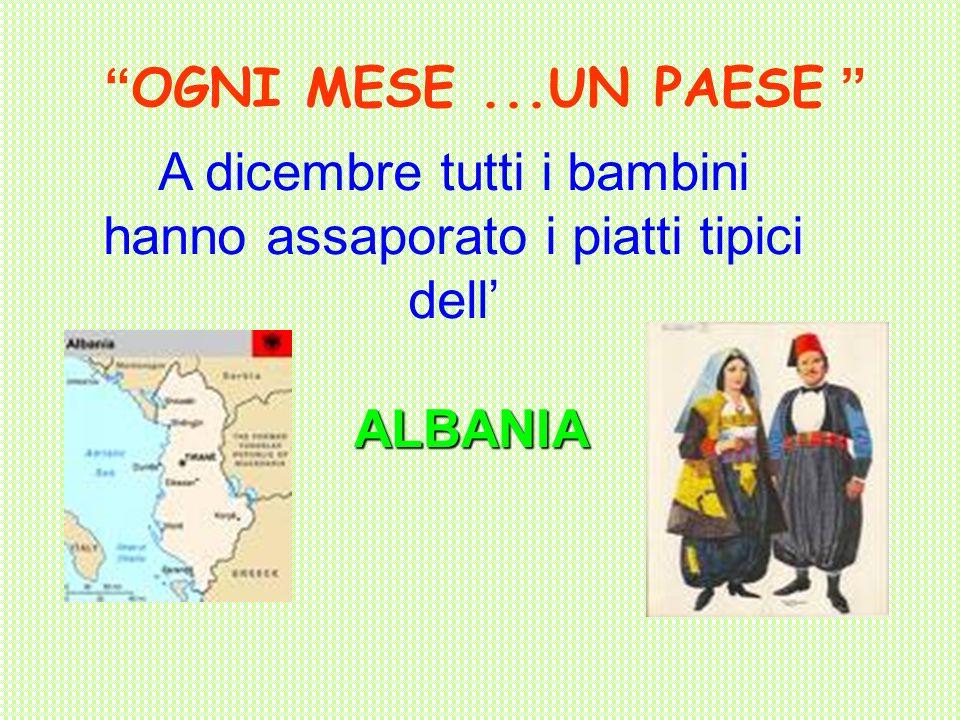 OGNI MESE...UN PAESE A dicembre tutti i bambini hanno assaporato i piatti tipici dell ALBANIA