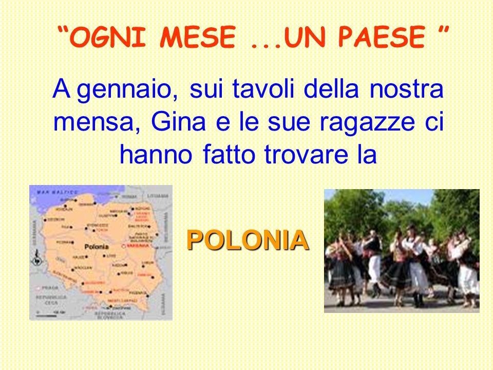OGNI MESE...UN PAESE A gennaio, sui tavoli della nostra mensa, Gina e le sue ragazze ci hanno fatto trovare la POLONIA
