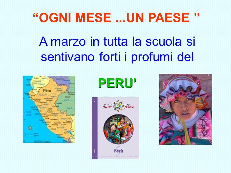OGNI MESE...UN PAESE A marzo in tutta la scuola si sentivano forti i profumi del PERU